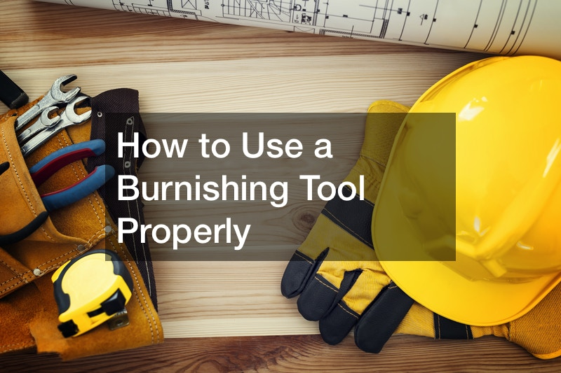 How to Use a Burnishing Tool Properly