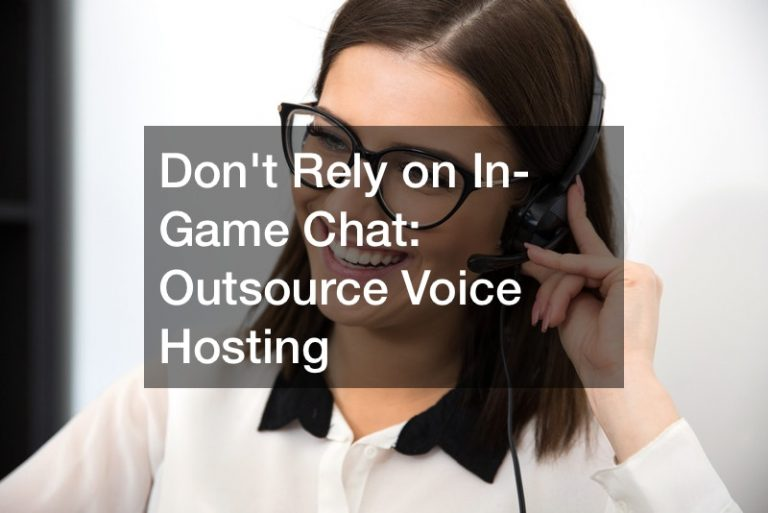 Dont Rely on In-Game Chat  Outsource Voice Hosting